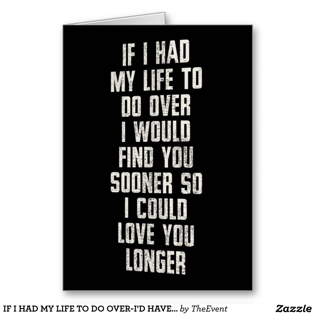 IF I HAD MY LIFE TO DO OVER-I'D HAVE MET U SOONER CARD | Zazzle.com