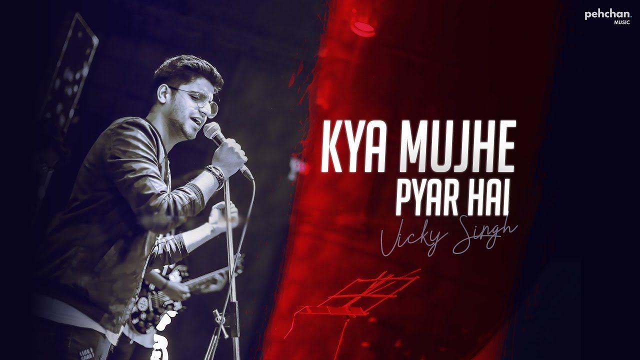 Kya Mujhe Pyaar Hai Unplugged Cover Vicky Singh Woh Lamhe Youtube Music Labels Lyrics Songs