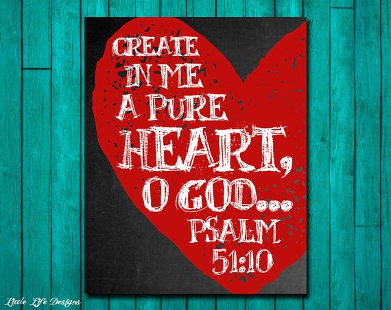 Create In Me A Pure Heart O God. Psalm 51:10. By LittleLifeDesigns