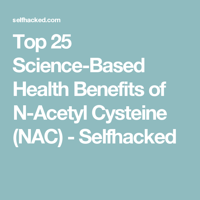 Top 25 Science Based Health Benefits Of N Acetyl Cysteine Nac Selfhacked Fish Oil Benefits Health Fish Oil