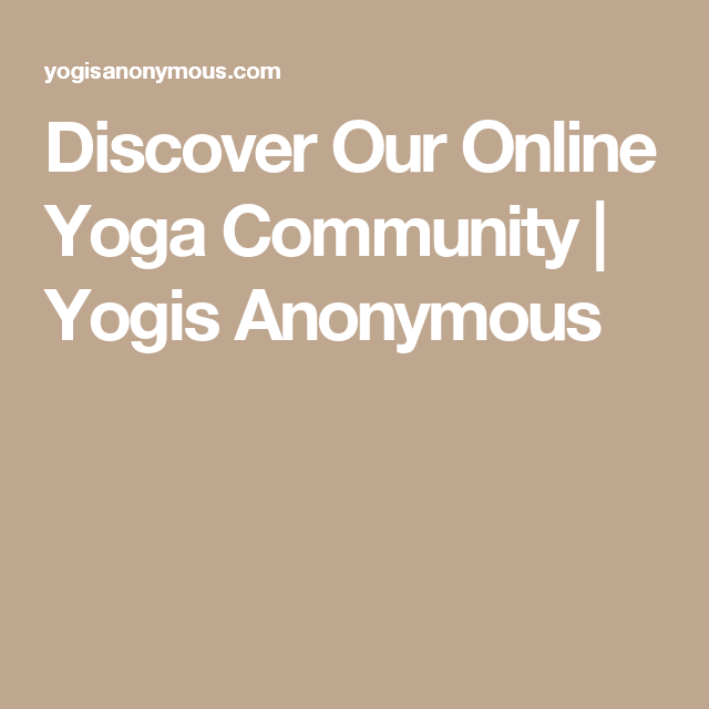 60411144fd Discover Our Online Yoga Community | Yogis Anonymous Online Yoga, Yoga  Videos, Anonymous