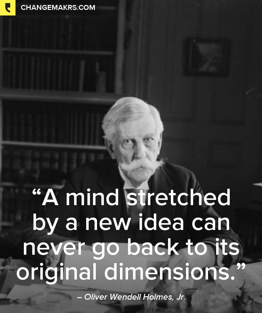"""A mind stretched by a new idea can never go back to its"