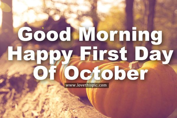 Good Morning Happy First Day Of October Hello Welcome