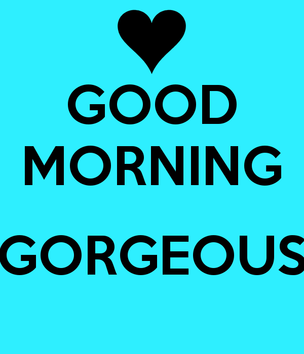 Good Morning Gorgeous Flirty Good Morning Quotes Good Morning Quotes Good Morning Gorgeous