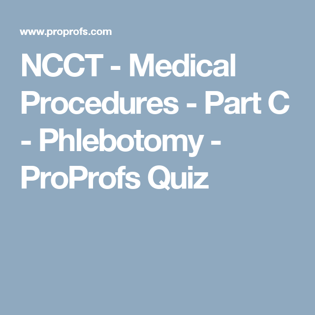 Ncct Medical Procedures Part C Phlebotomy Proprofs Quiz