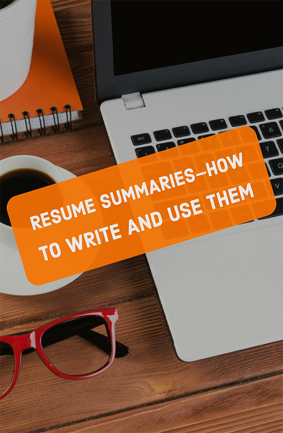 Resume summariesu2014how to write and use them