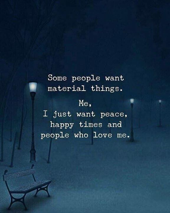 Inspirational Positive Quotes :I just want peace happy times and people who love me.