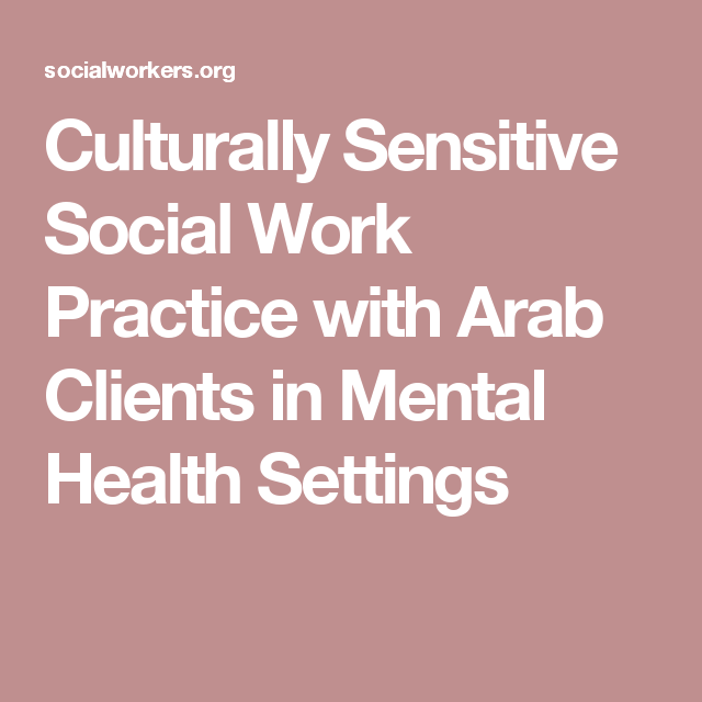 Culturally Sensitive Social Work Practice with Arab Clients in Mental Health Settings