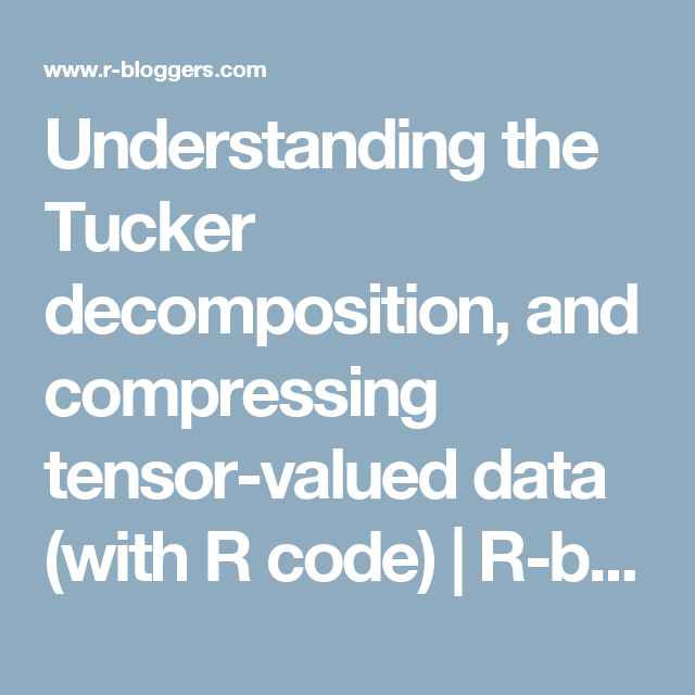 Understanding the Tucker decomposition, and compressing tensor