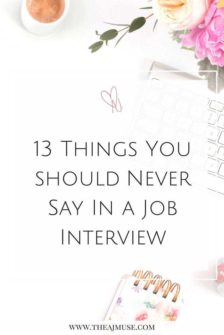 13 things you should never say in a job interview career job