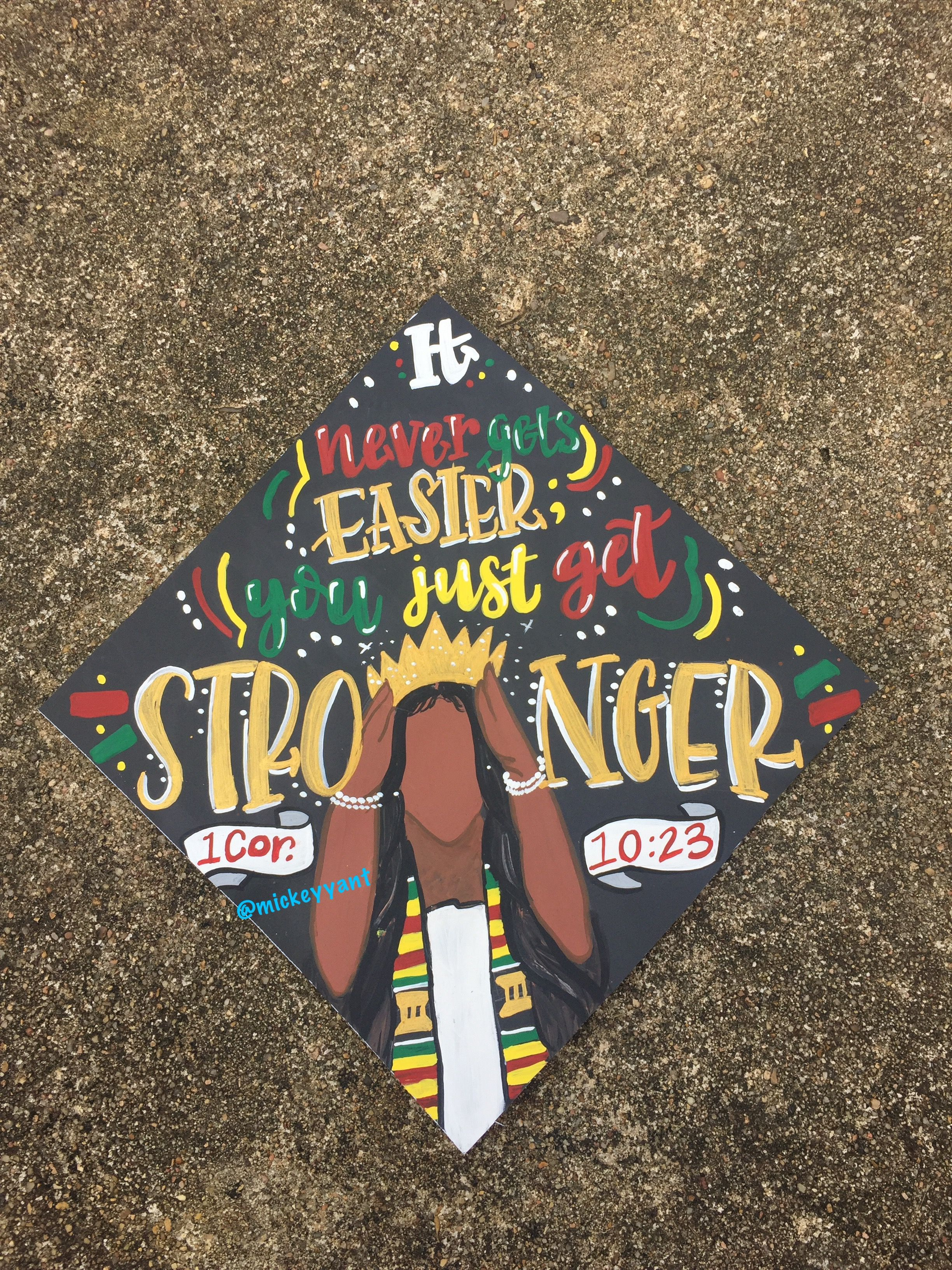 It never s easier you just stronger Grad cap