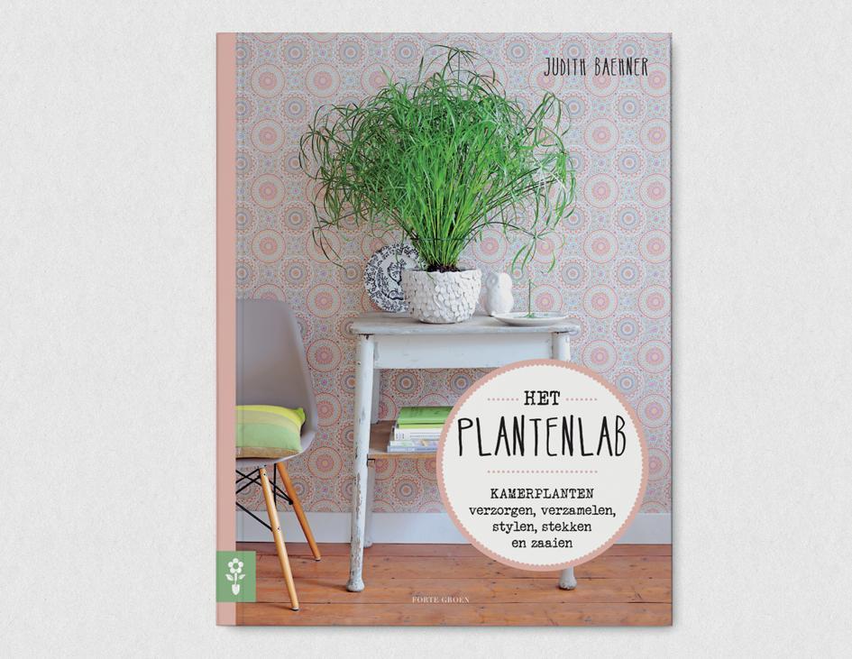 Het Plantenlab - Judith Baehner - interieur - styling - boek ...