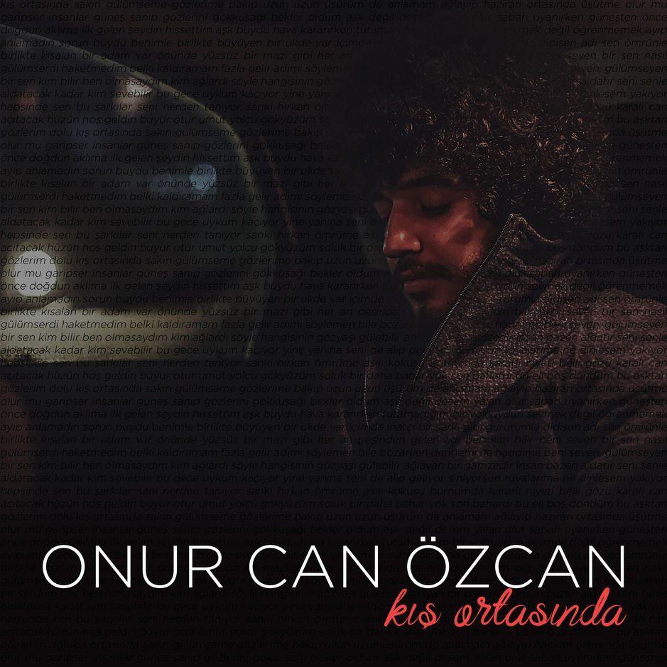 Onur Can Ozcan Kis Ortasinda Albumu Sarki Sozleri Sarki Sozleri Sarkilar Album