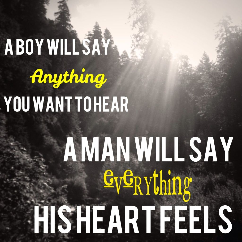 A man will say everything his heart feels.