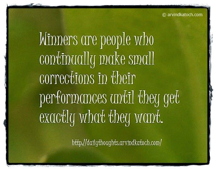 Daily Thoughts With Meanings Winners Are People Who Continually Make Small Corrections Daily Quote Daily Quotes Daily Thoughts Quotes