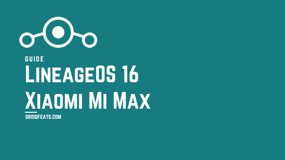 How to install LineageOS 16 on Xiaomi Mi Max Android 9 0 Pie