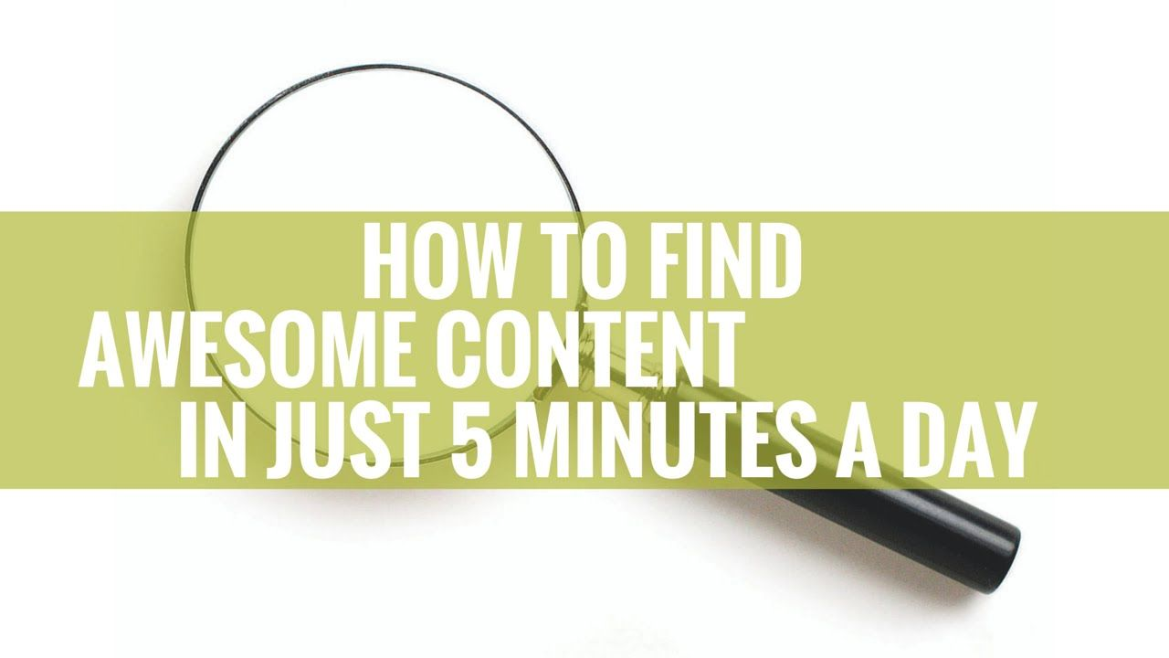 How to find awesome content in just 5 minutes a day