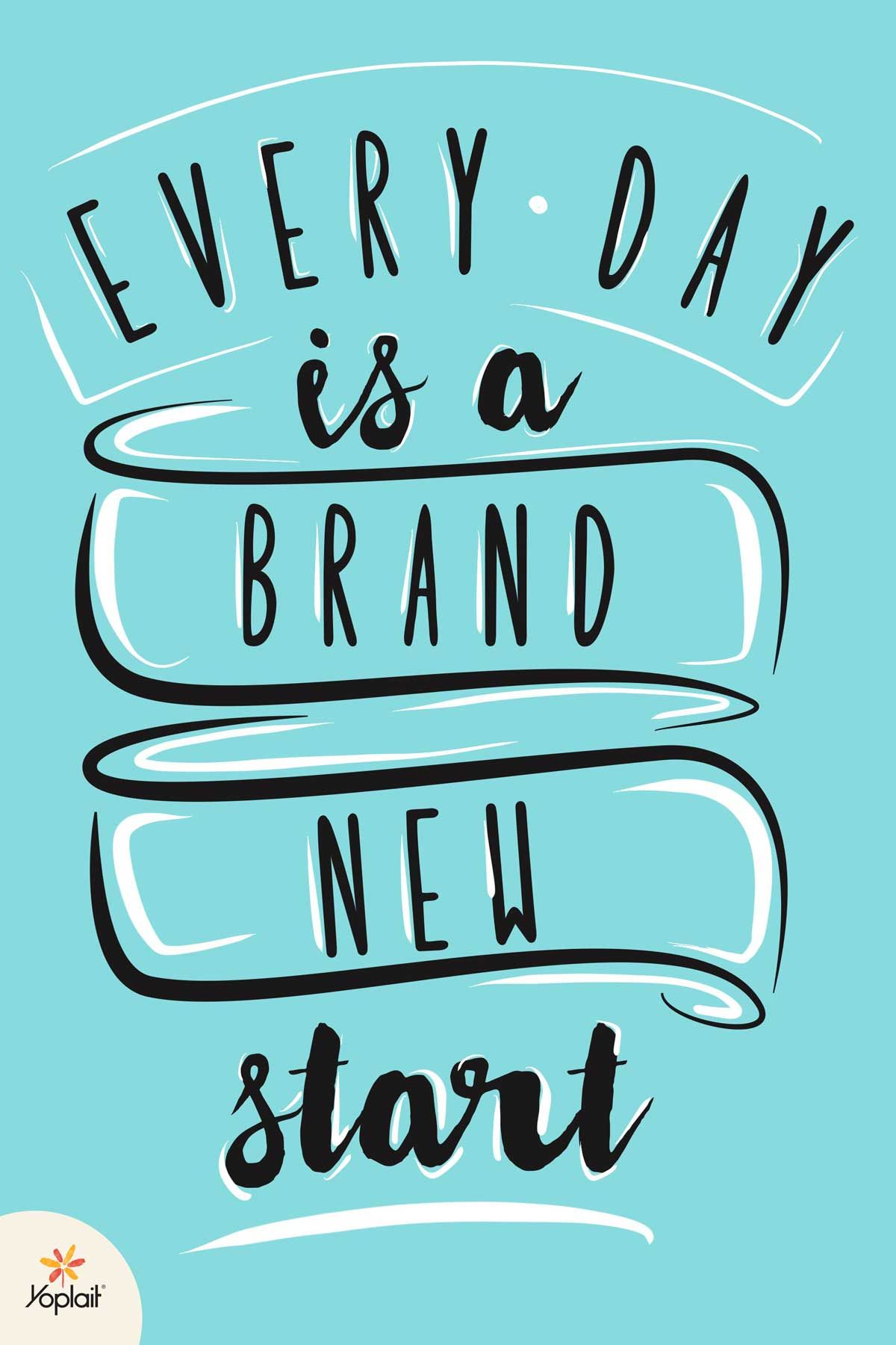 Daily Inspirational Quote: Every Day is a Brand New Start. - Yoplait