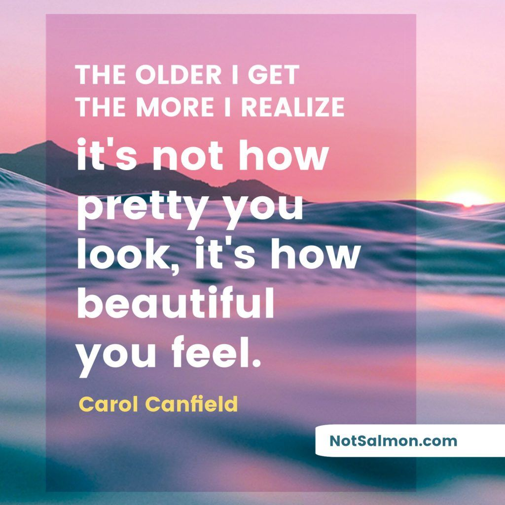 The Older I Get The More I Realize 9 Reminders About Positive Aging The Older I Get Getting Older Quotes Aging Gracefully Quotes
