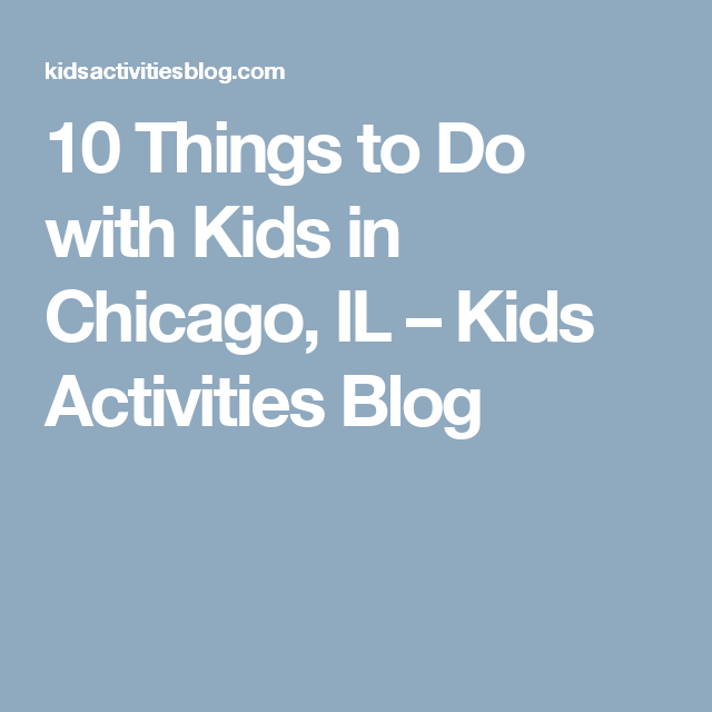10 Things To Do With Kids In Chicago, IL