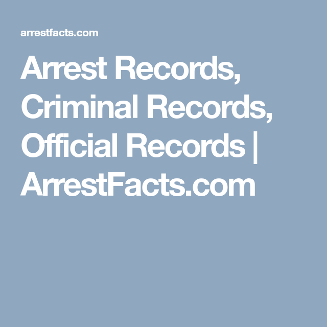 Arrest Records, Criminal Records, Official Records   ArrestFacts.com ...