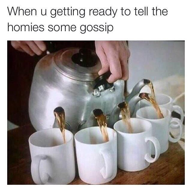 Tea Meme When You Getting Ready To Tell The Homies Some Gossip Irish Tea Tea Lover Tea Pots