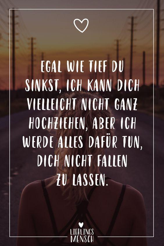 Egal wie tief du sinkst, ich kann dich vielleicht nicht ganz hochziehen, aber ich werde alles dafür tun, dich nicht fallen zu lassen. #freunde #friends #freundschaft #leben #menschen #love #liebe #spruch #sprüche