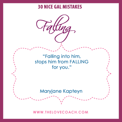 """Nice Gal Mistake: """"Falling Hurts. Stand on your feet.""""   www.thelovecoach.com"""