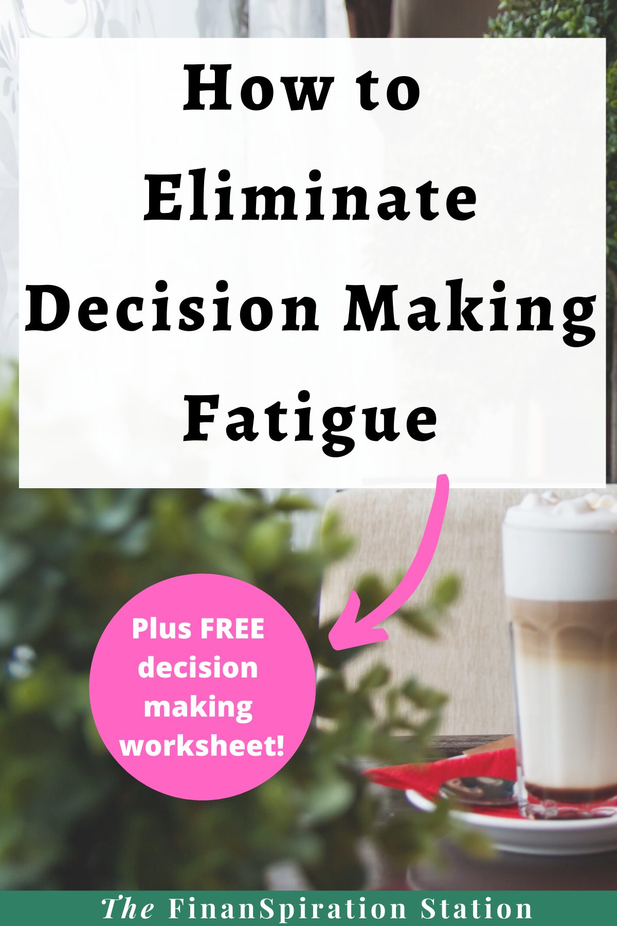 How To Eliminate Decision Making Fatigue