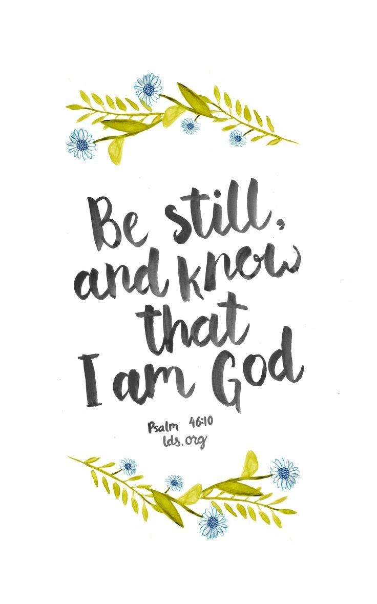 Be Still And Know That I Am God Psalm 4610 Scripture Lds