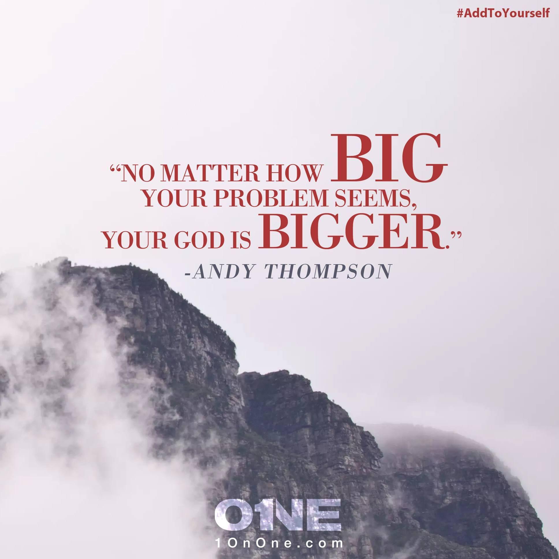 """No Matter How Big Your Problem Seems, Your God Is Bigger"
