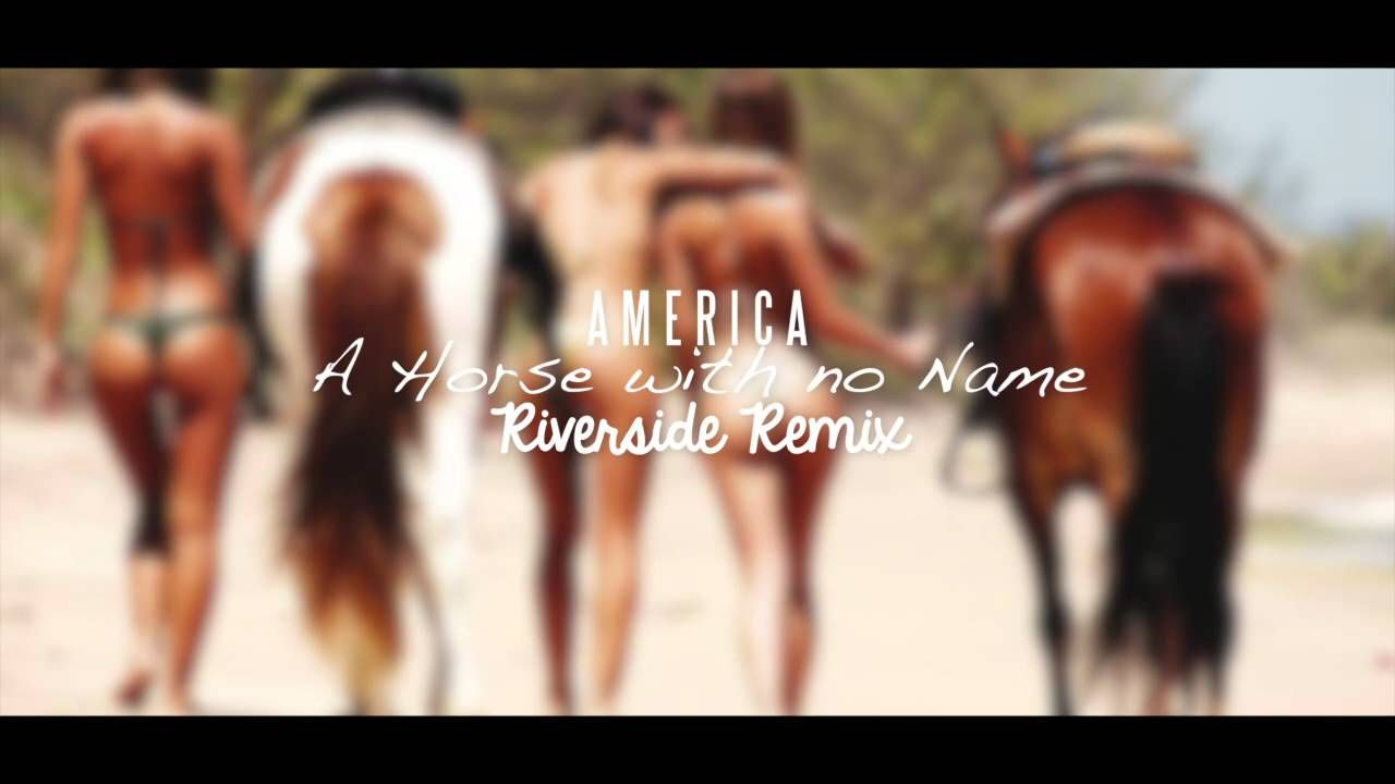 America A Horse With No Name Riverside Remix Horses