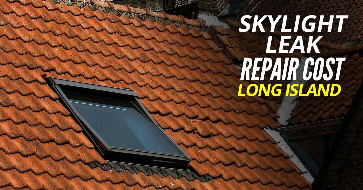 Skylight Leak Repair Cost Long Island Roofing Roofers Roofing Tools Leak Repair Roofing