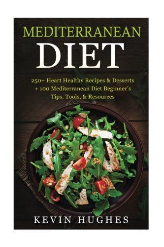 Mediterranean Diet 250 Heart Healthy Recipes Desserts 100 Mediterranean Diet Beginner Mediterranean Diet Recipes Healthy Recipes Healthy Dessert Recipes