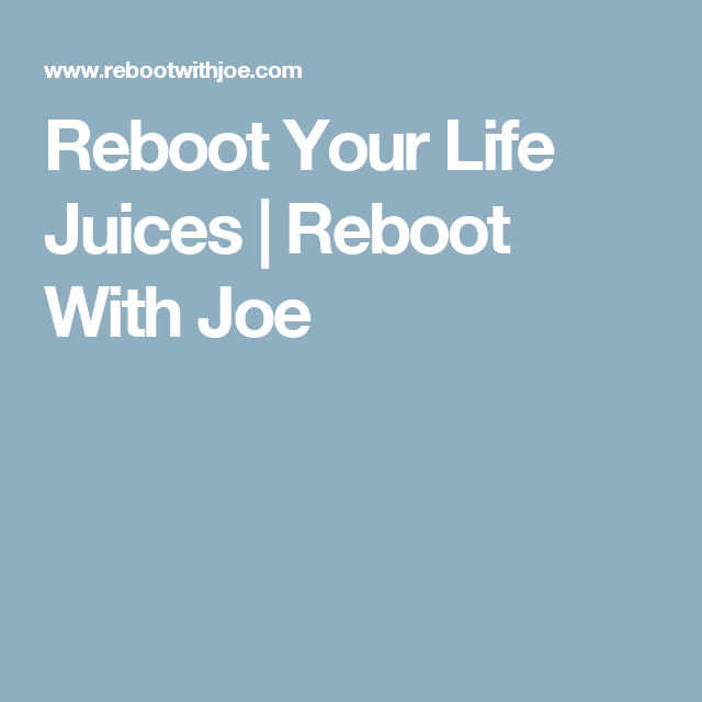 Reboot Your Life Juices | Reboot With Joe