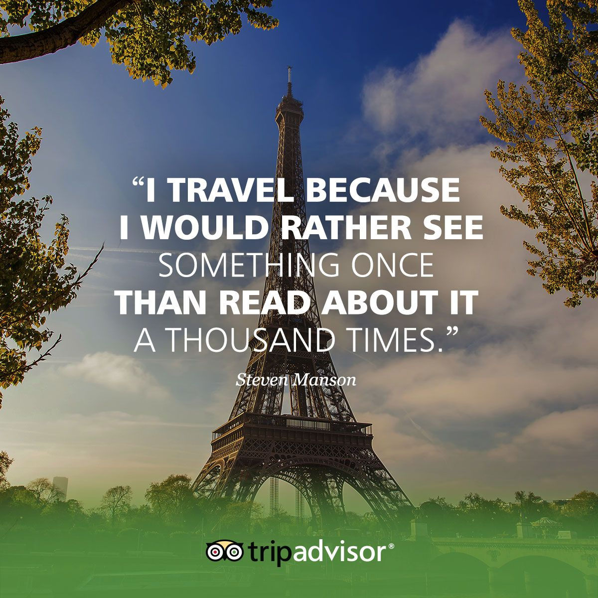 """Yes A Thousand Times Yes Quote: """"I Travel Because I Would Rather See Something Once Than"""