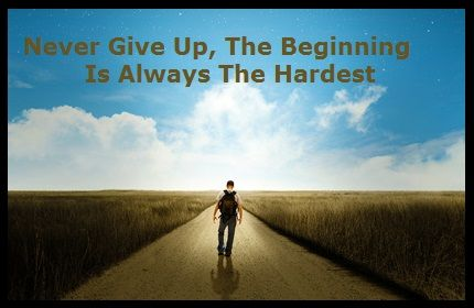 Dont Give Up The Beginning Is Always The Hardest Positive