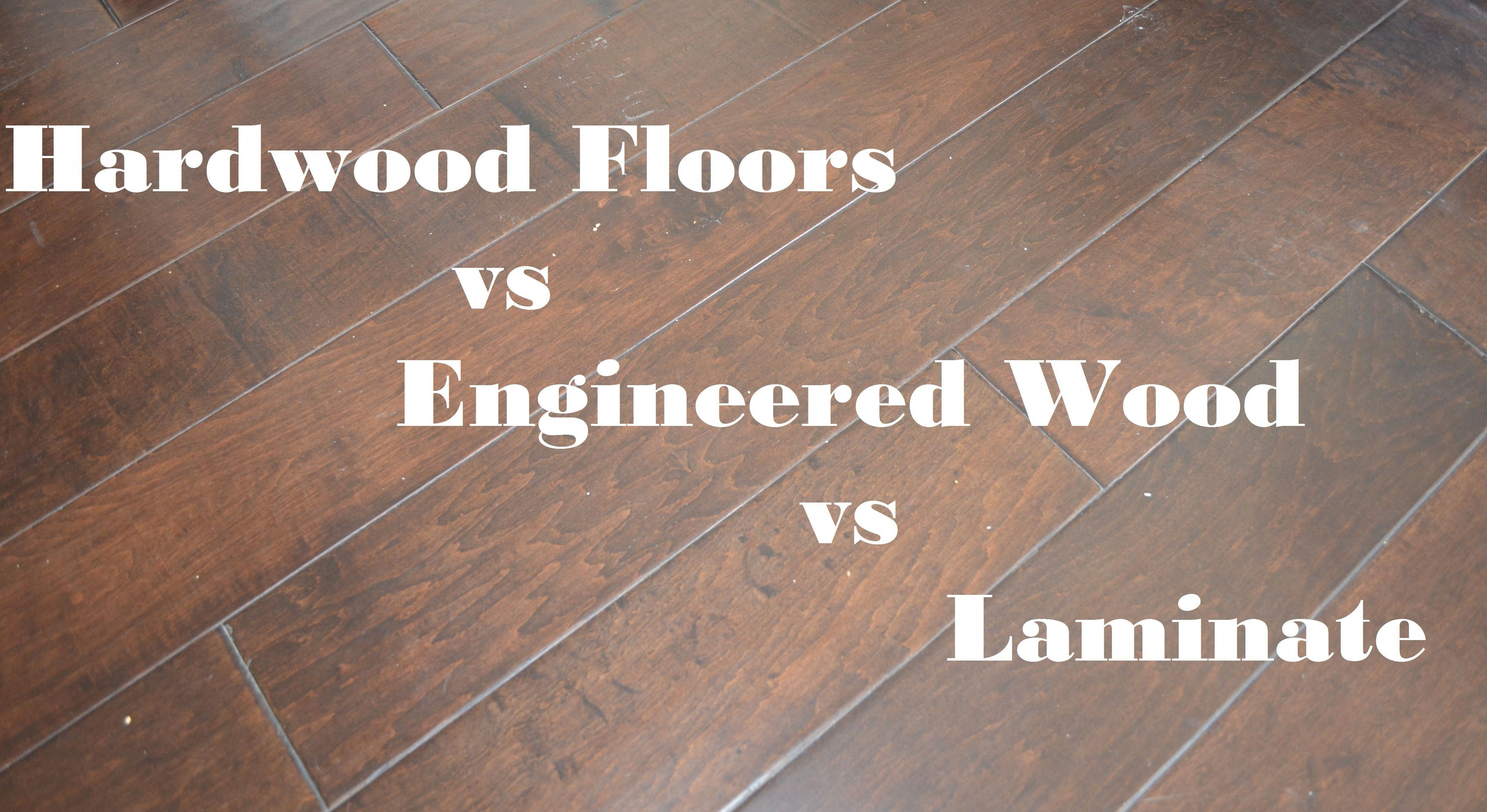 Hardwood floors vs Engineered wood vs Laminate Pros