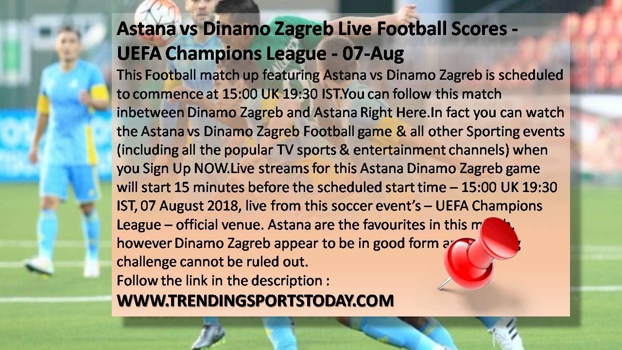 Astana Vs Dinamo Zagreb Live Football Scores Uefa Champions League 07 Aug Http Trendings Football Streaming Live Football Streaming Uefa Champions League
