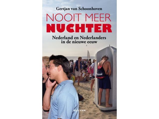 Nooit meer nuchter. Nederland en Nederlanders in de nieuwe eeuw.