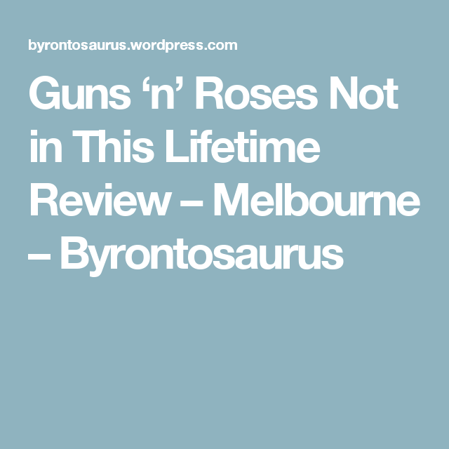 Guns 'n' Roses Not in This Lifetime Review – Melbourne – Byrontosaurus