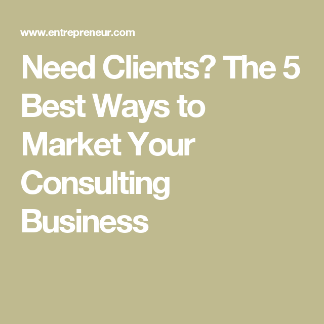Need Clients The  Best Ways To Market Your Consulting Business