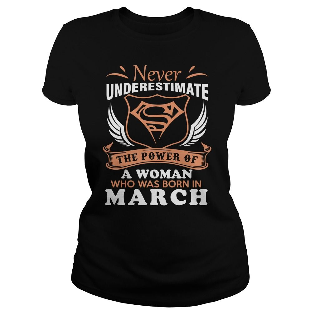 e9a0fe83 Never Underestimate The Power Of A Woman Who Was Born In March. Other birth  months are also available.