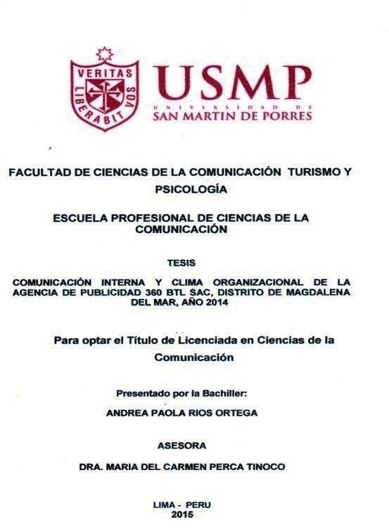 Título: Comunicación interna y clima organizacional de la Agencia de Publicidad 360 BTL SAC, distrito de Magdalena del Mar, año 2014. / Autora: Ríos, Andrea / Ubicación: Biblioteca FCCTP - USMP 4to piso / Código: T/658.45/R586/2015.