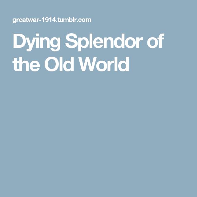 Dying Splendor of the Old World