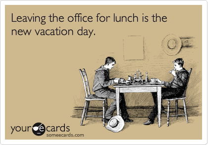 Leaving The Office For Lunch Is New Vacation Dayso Sad