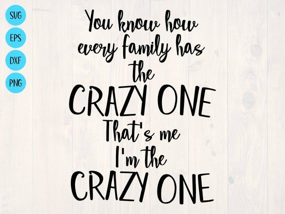 You know how every family has the crazy one that's me | Etsy