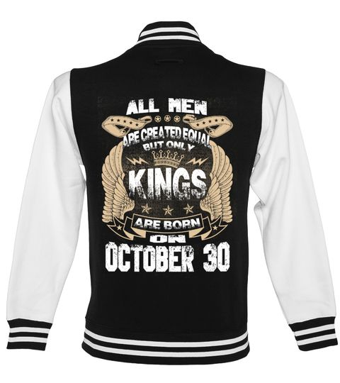 Kings Are Born On OCTOBER 30 All Men Created Equal But Only