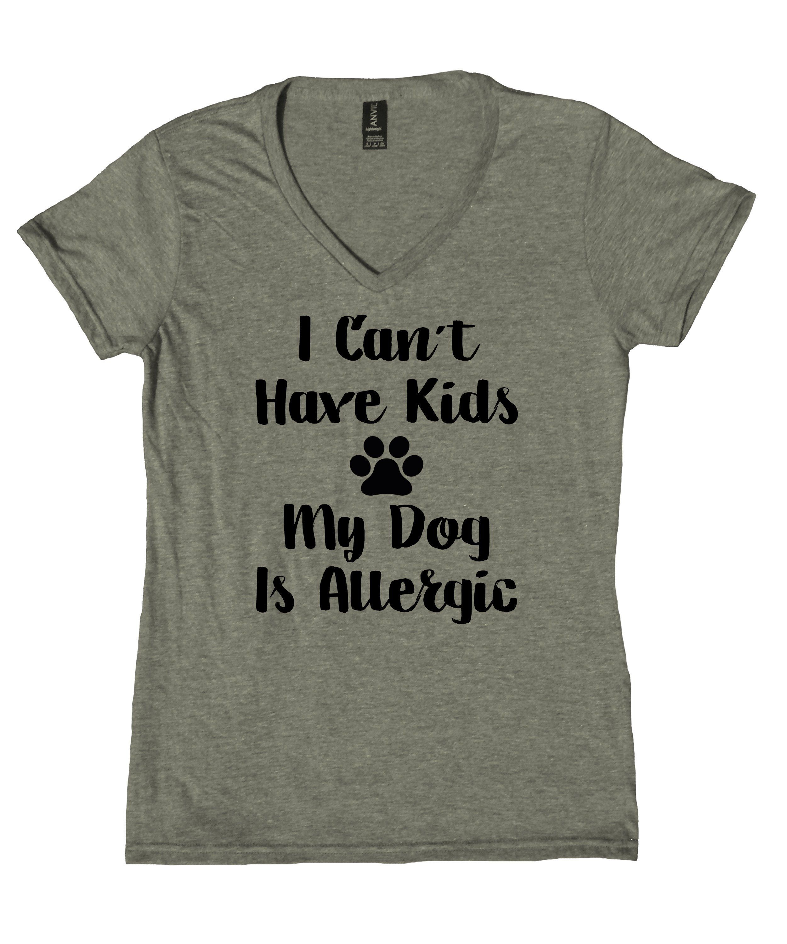 I Can't Have Kids My Dog Is Allergic Shirt Funny Dog Mom