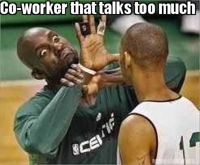 Meme Creator Co Worker That Talks Too Much Funny Interview Work Humor Co Worker Memes